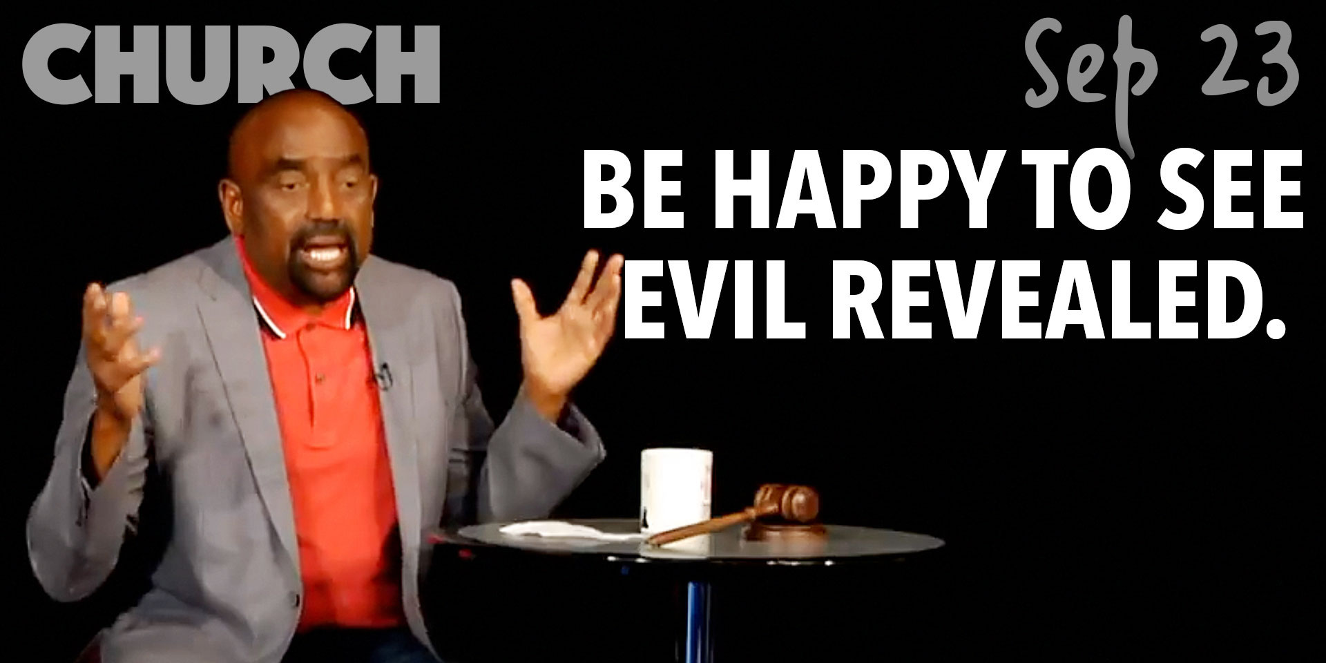 Be Happy to See Evil Revealed (Church Sep 23)