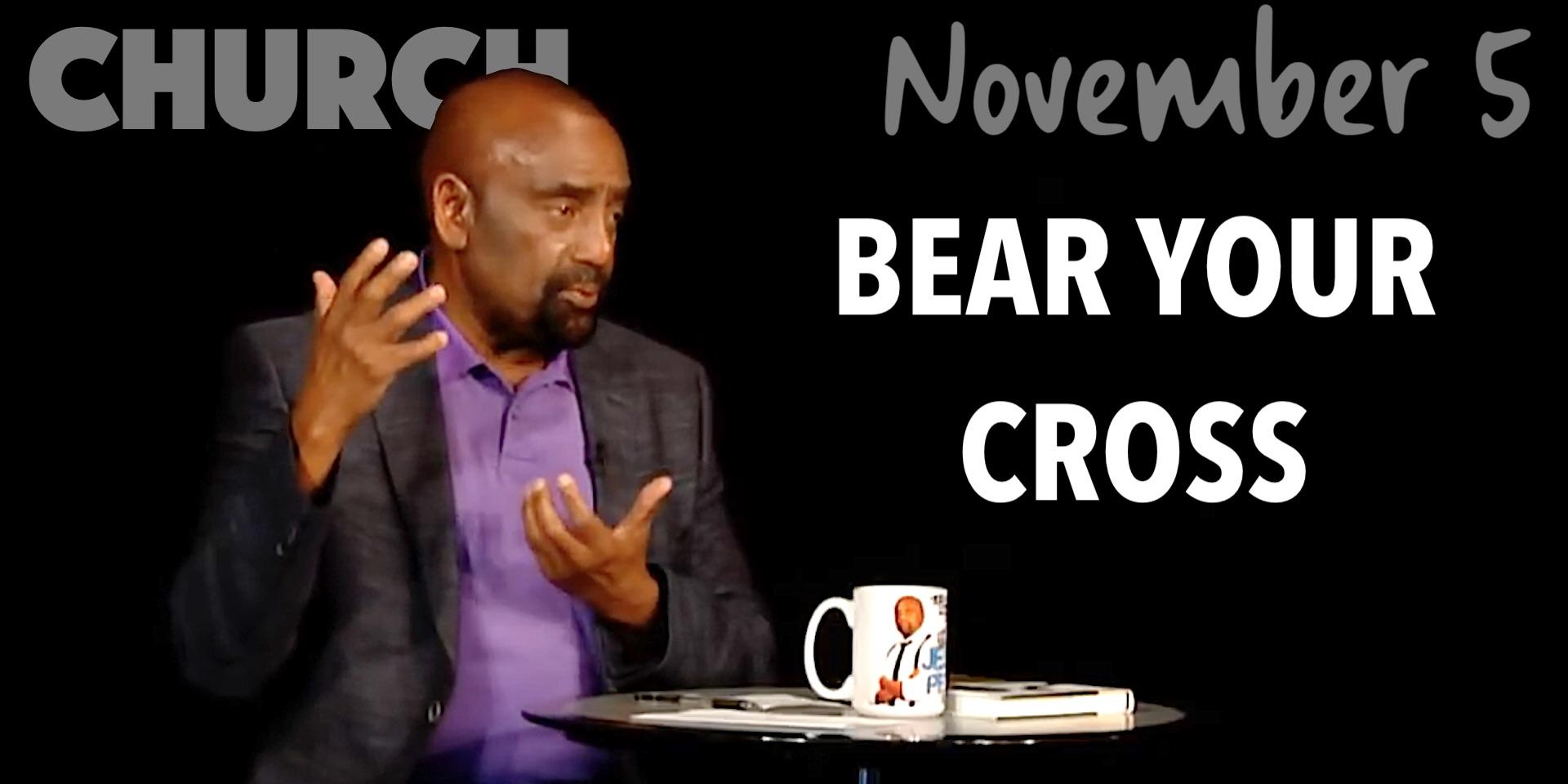 Church Nov 5, 2017: Bear Your Cross