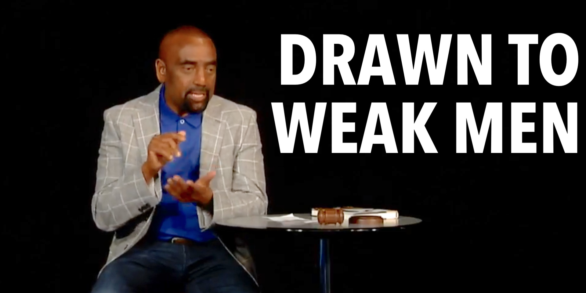 Jesse asks Biblical Question: Why are women drawn to weak men?