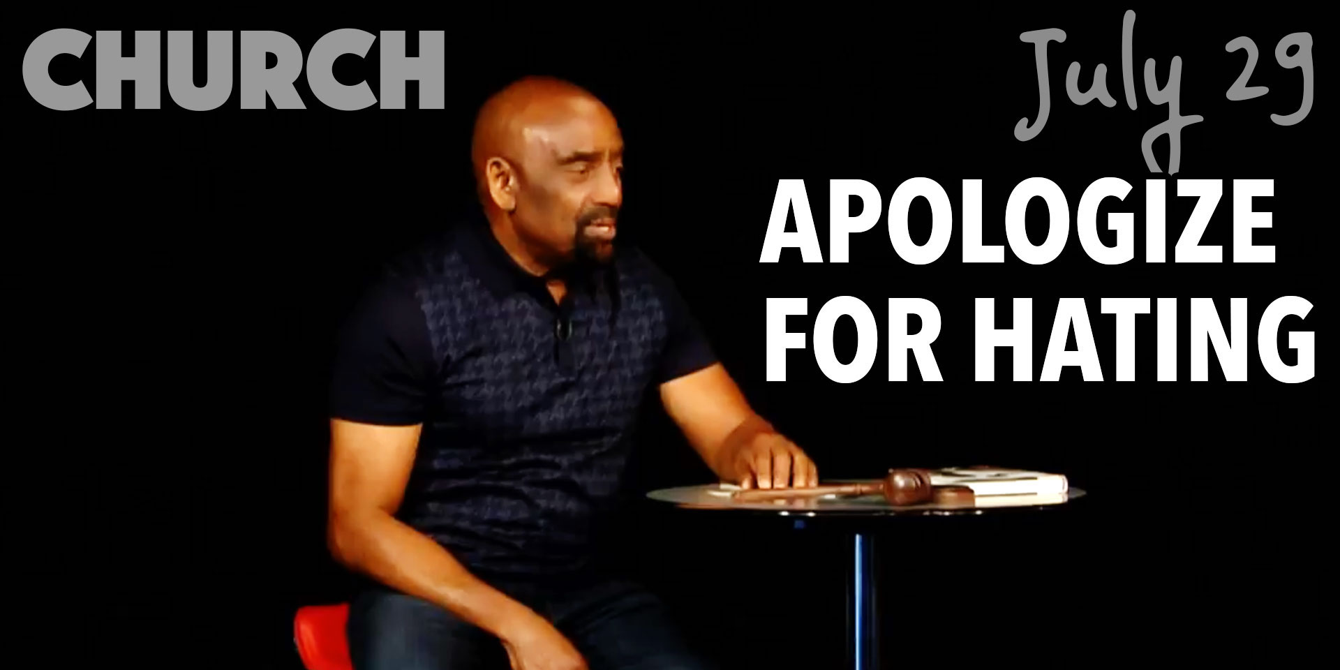 Church July 29, Apologize for Hating