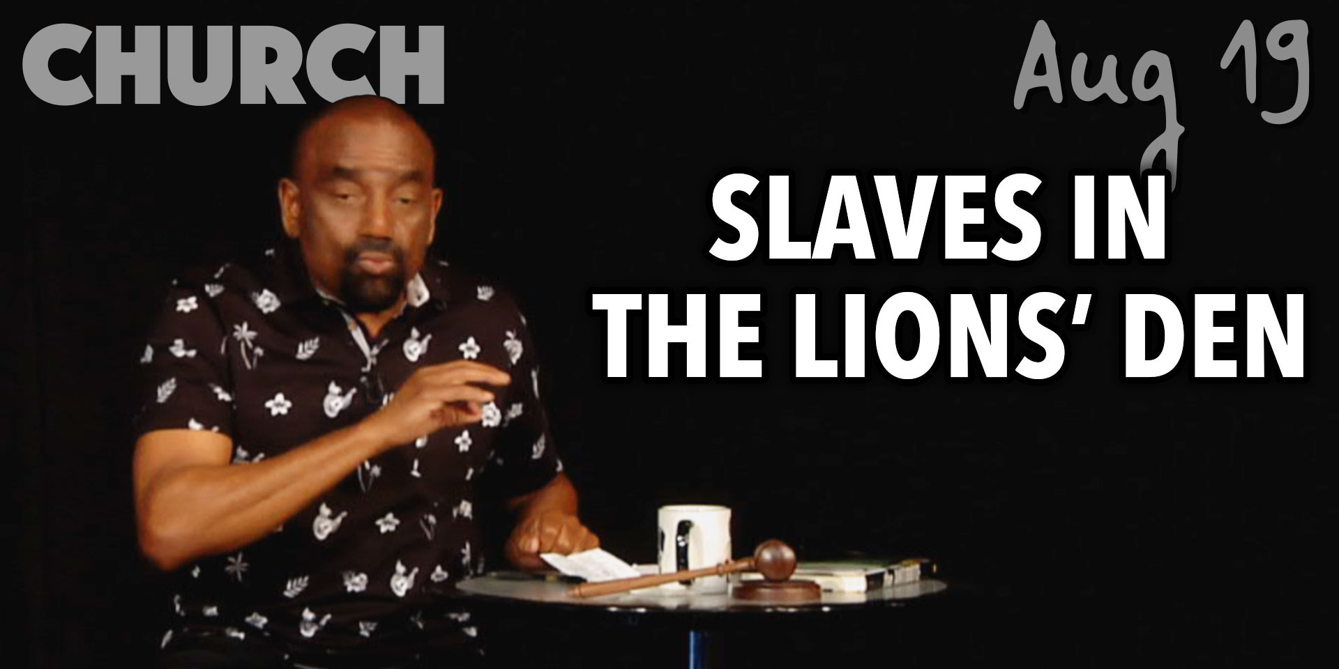Slaves in the Lions' Den (Church, Aug 19)