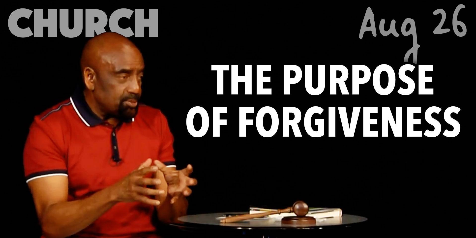The Purpose of Forgiveness (Church, Aug 26)