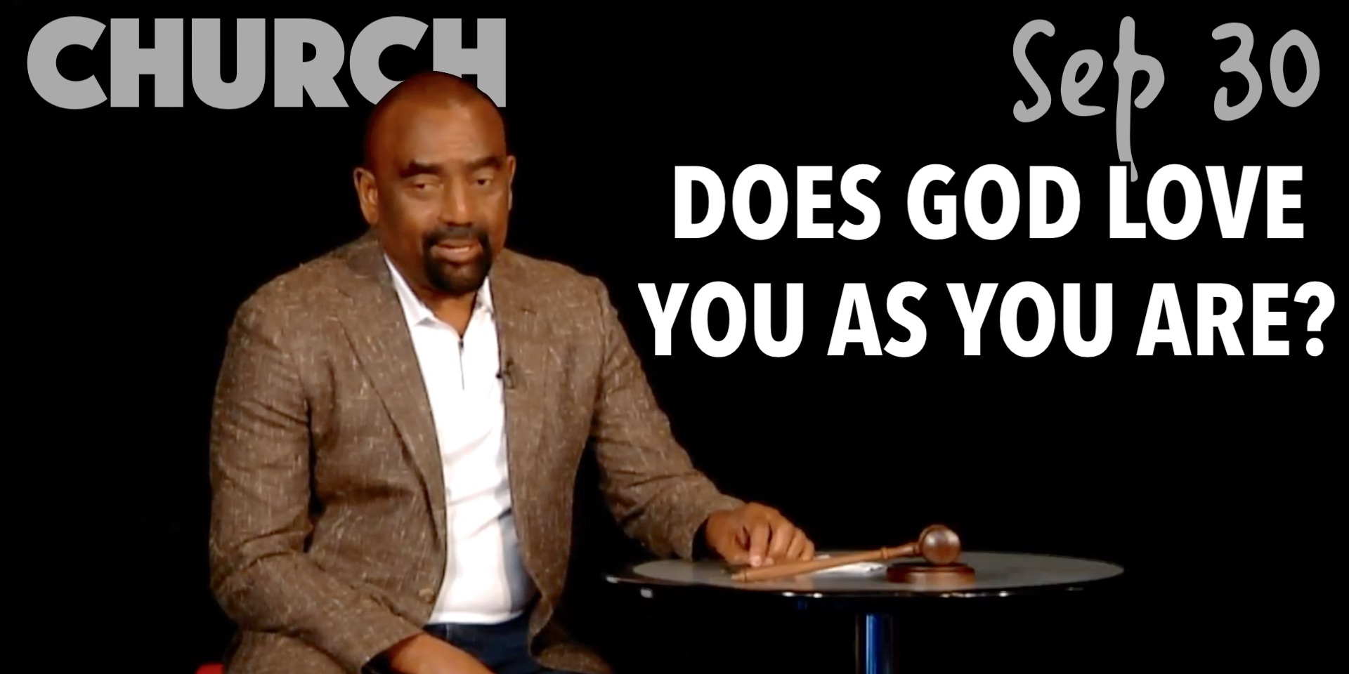 Does God Love You As You Are? (Church Sep 30)