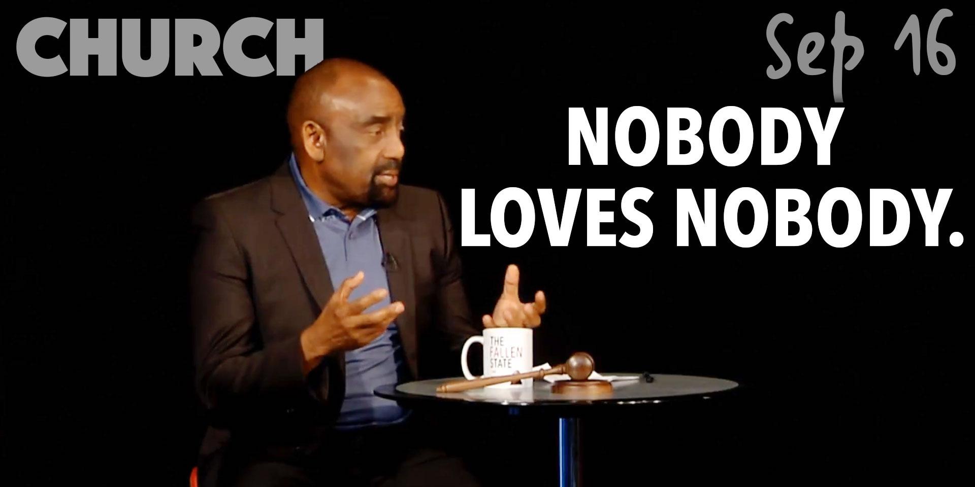 Church Sept. 16: Nobody Loves Nobody