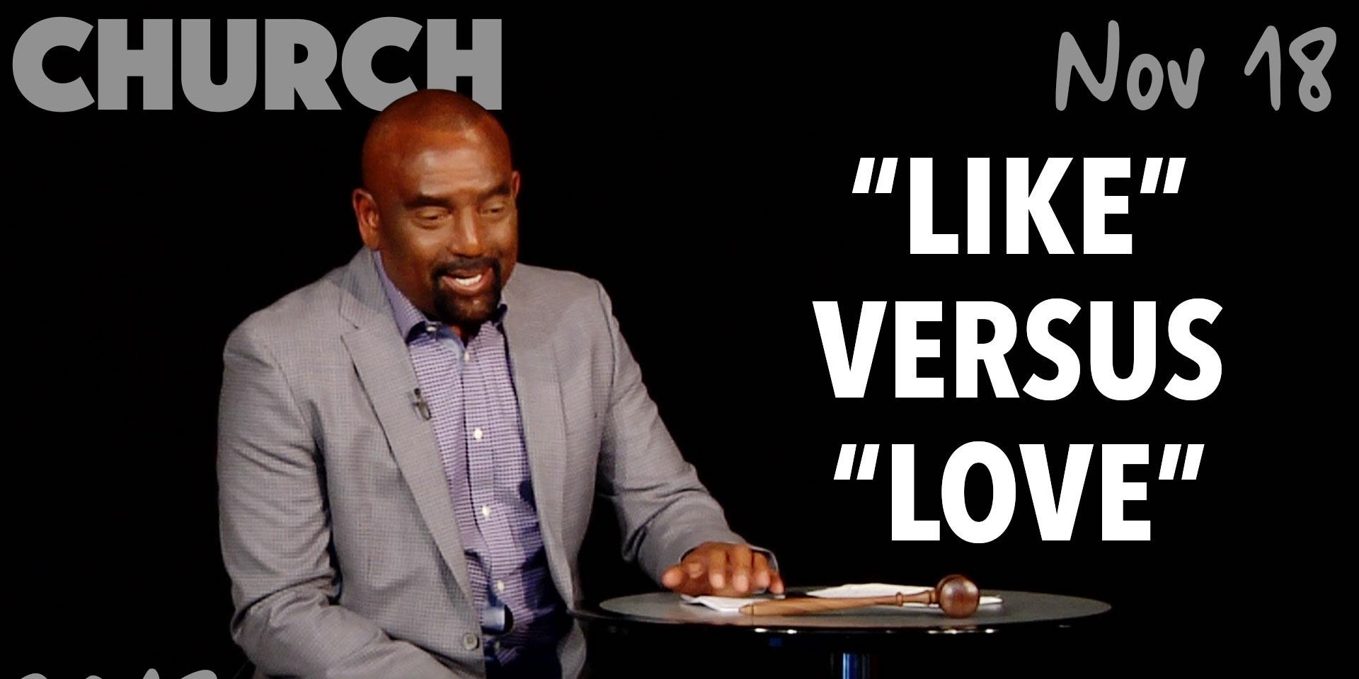 """Like"" Versus ""Love"" (Church, Nov 18)"