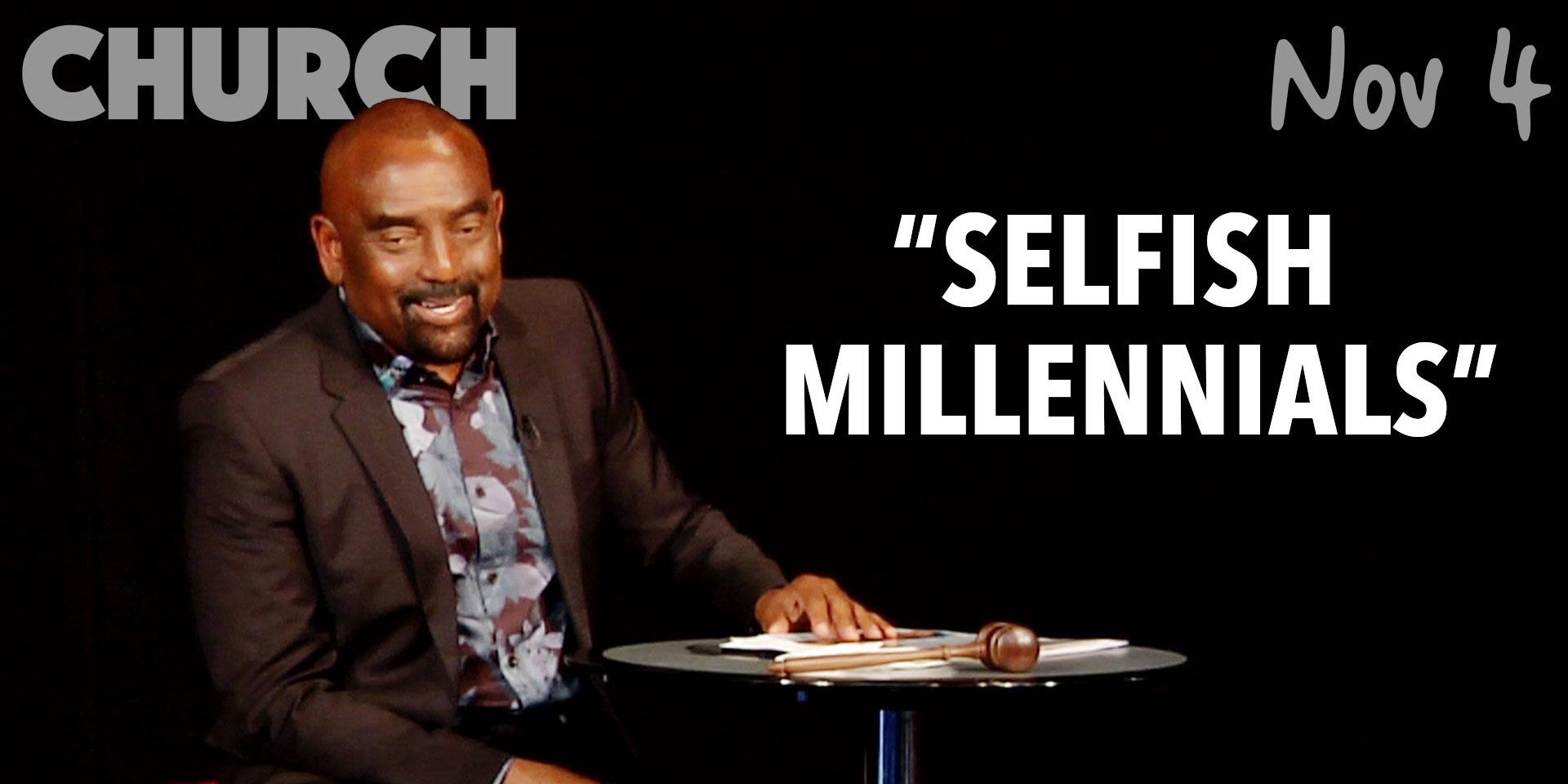 """Selfish Millennials"" (Church, Nov 4)"