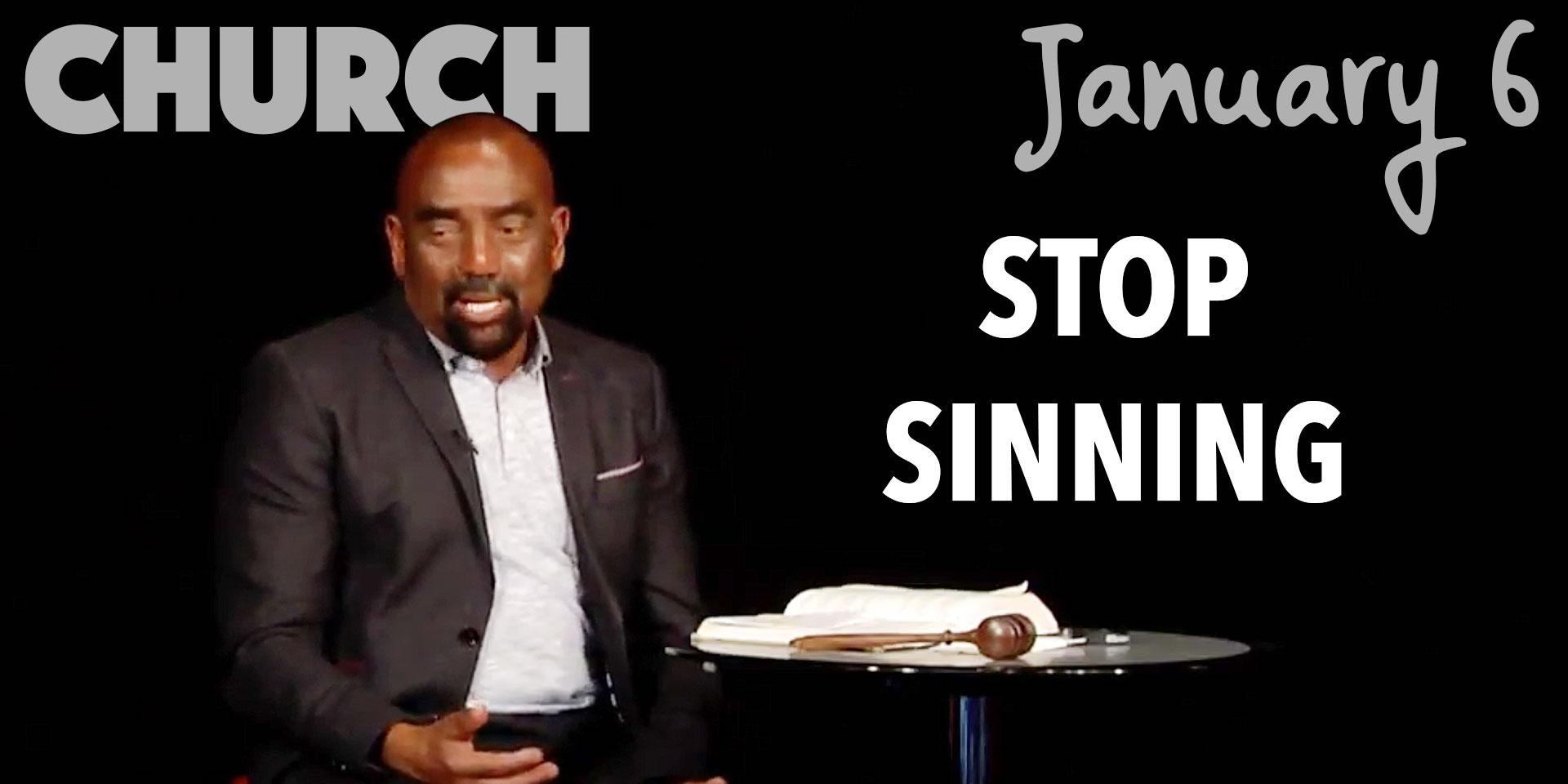Church Jan 6: Stop Sinning
