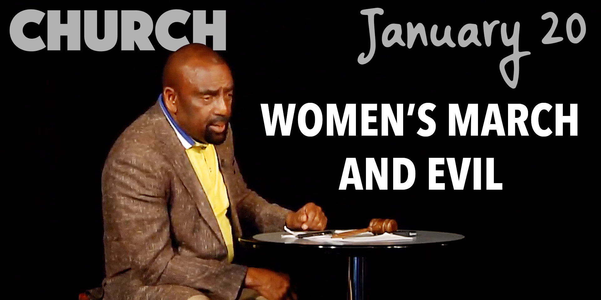 Church Jan 20th, Women's March and Evil