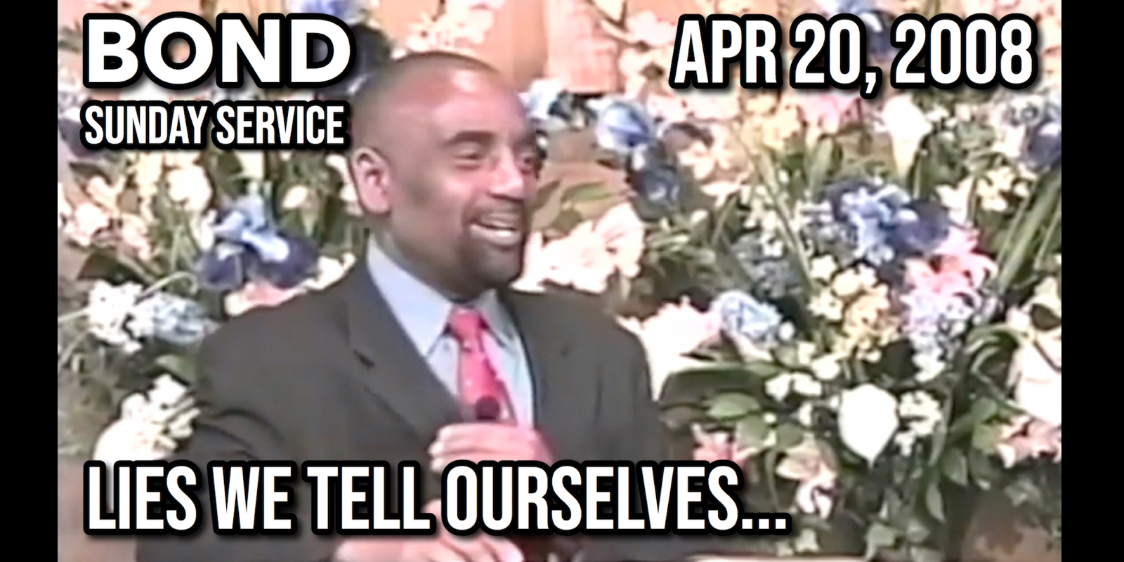 Lies We Tell Ourselves (Sunday Service, Apr 20, 2008)