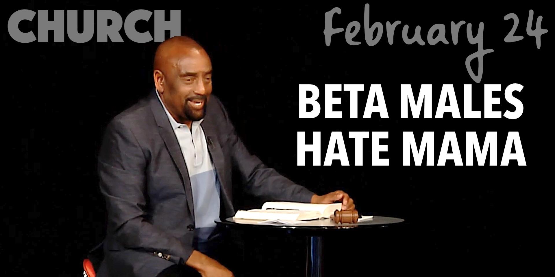CHURCH Feb 24, 2019: Beta Males Hate Mama