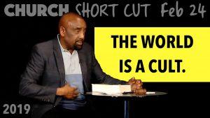 Church Short Cut: The World Is a Cult