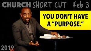 "Church SHORT CUT: No Such Thing as ""Purpose."" (Feb 3)"