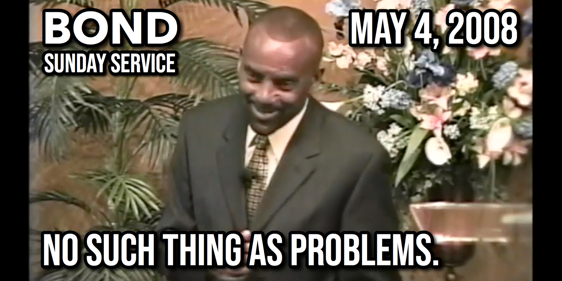 There's No Such Thing as Problems (Sunday Service, May 4, 2008)