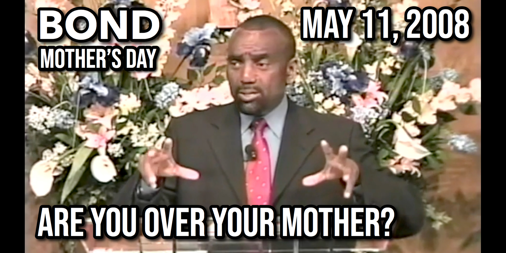 Are You Over Your Mother? (Sunday Service, May 11, 2008)