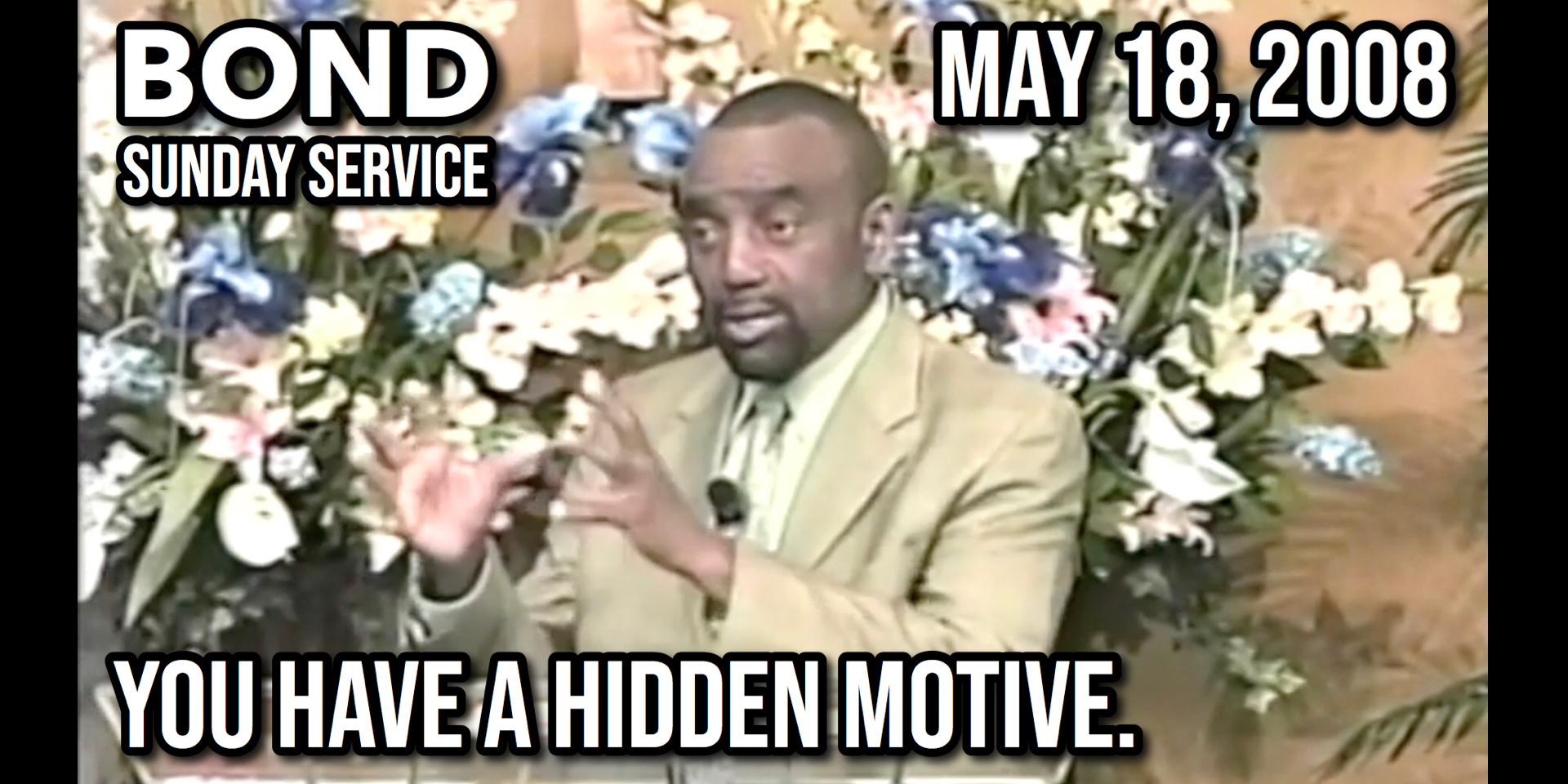 You Have a Hidden Motive (Sunday Service, May 18, 2008)
