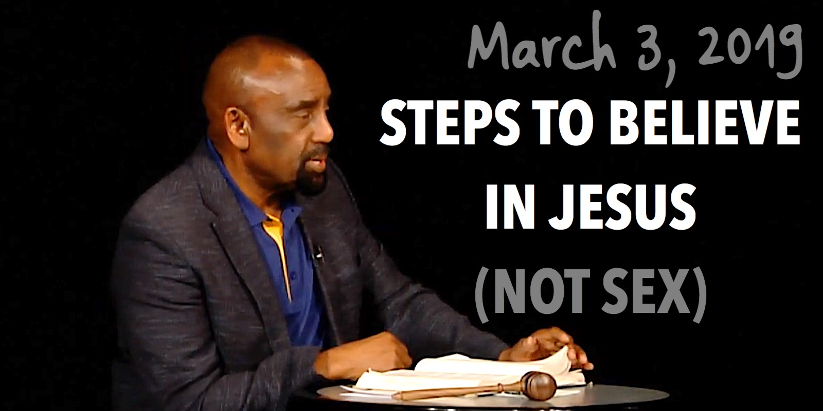 Church March 3, 2019: Steps to Believe in Jesus (Not Sex)