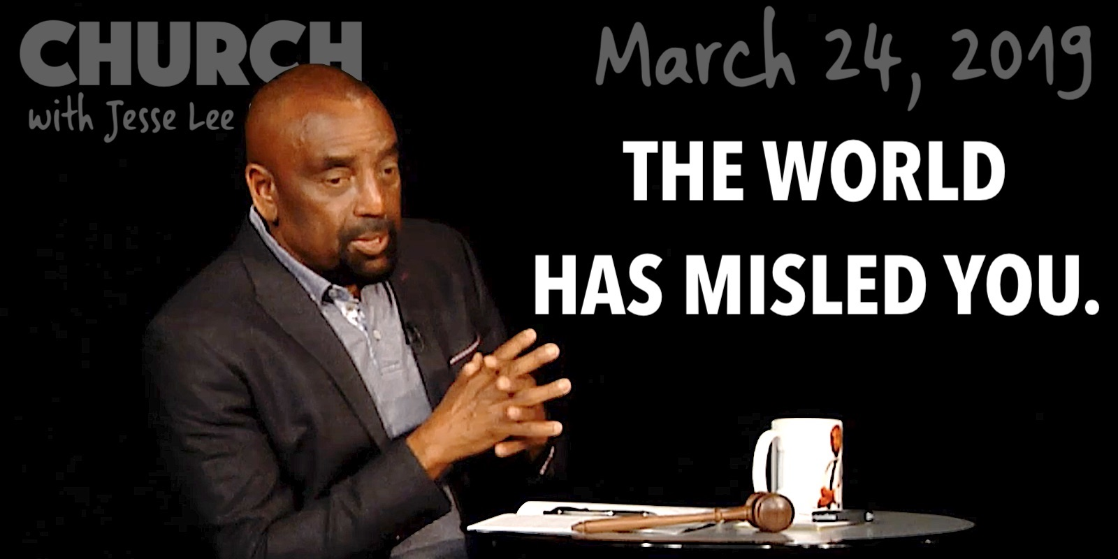 Church March 24, 2019: The World Has Misled You