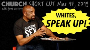 Whites, Speak Up! Church SHORT CUT