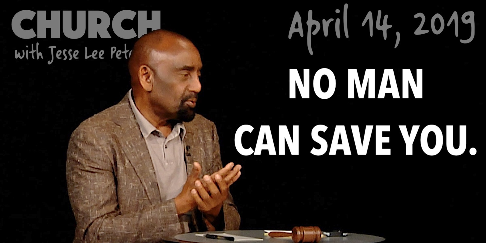 No Man Can Save You. (Church, Apr 14, 2019)