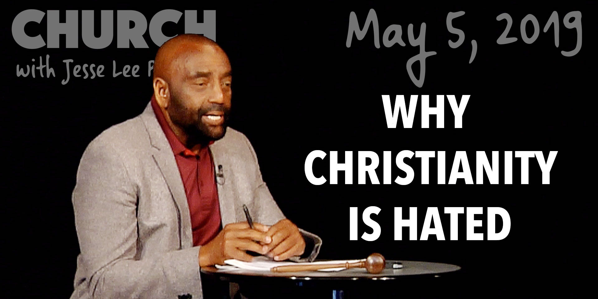 Why Christianity Is Hated (Church, May 5, 2019)