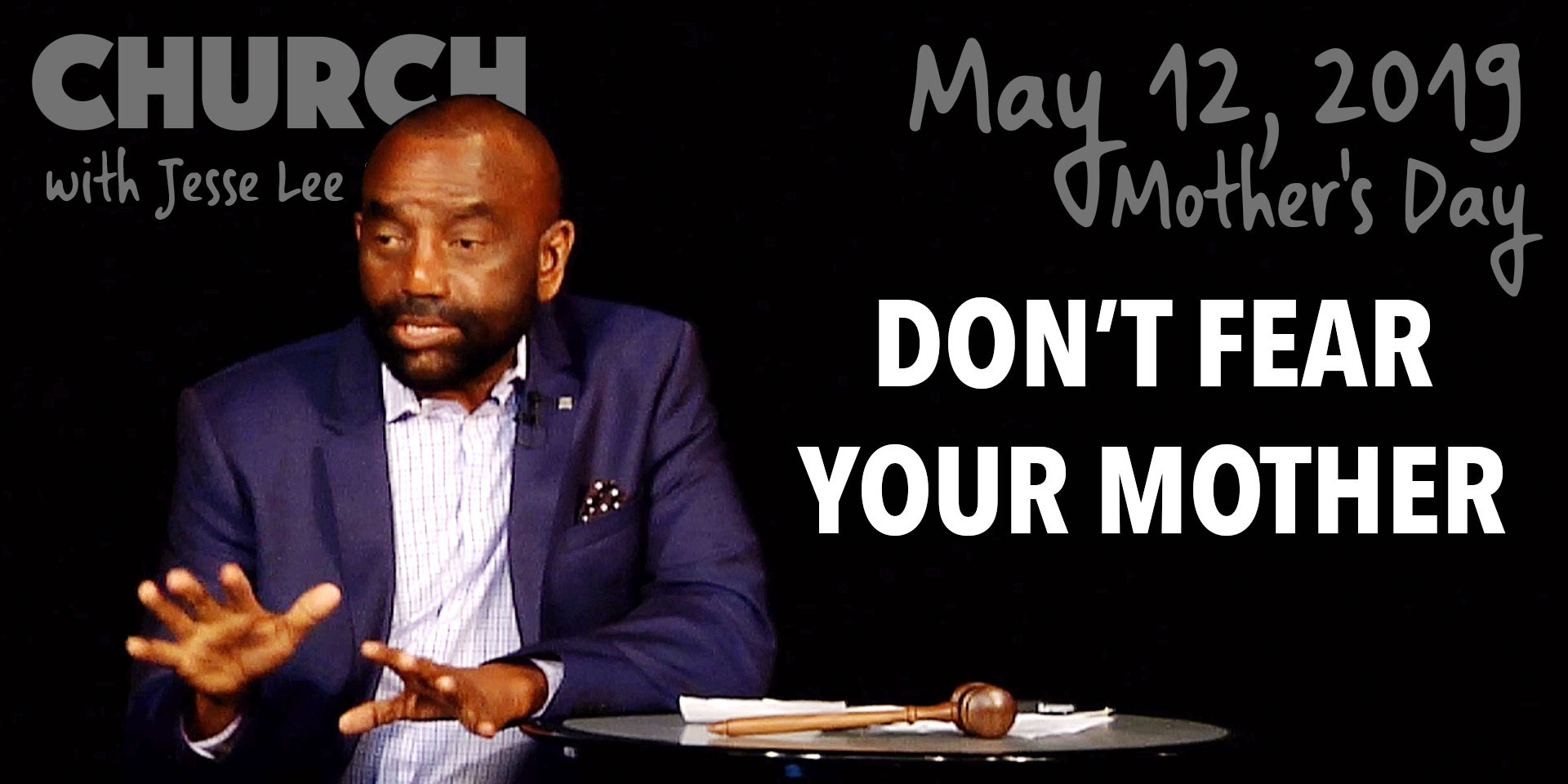 Don't Fear Your Mother. (Mother's Day Church, May 12, 2019)