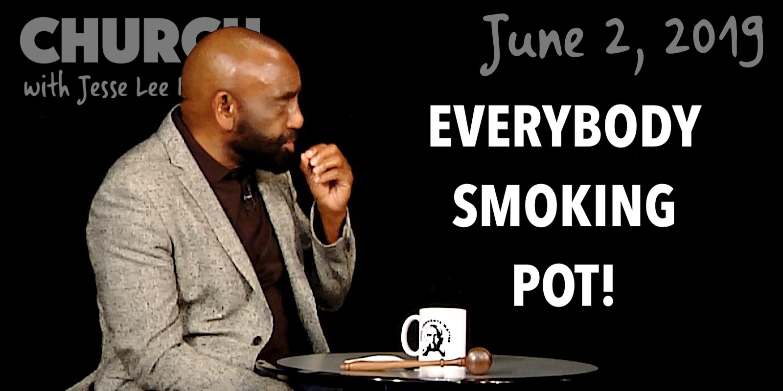 Everybody Smoking Pot! (Church, June 2, 2019)