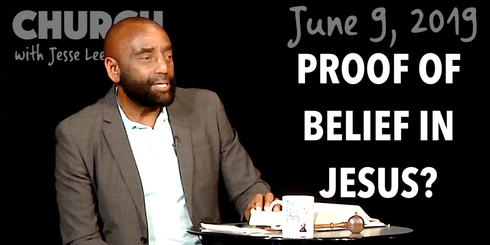 Proof of Belief in Jesus? (Church, Jun 9, 2019)