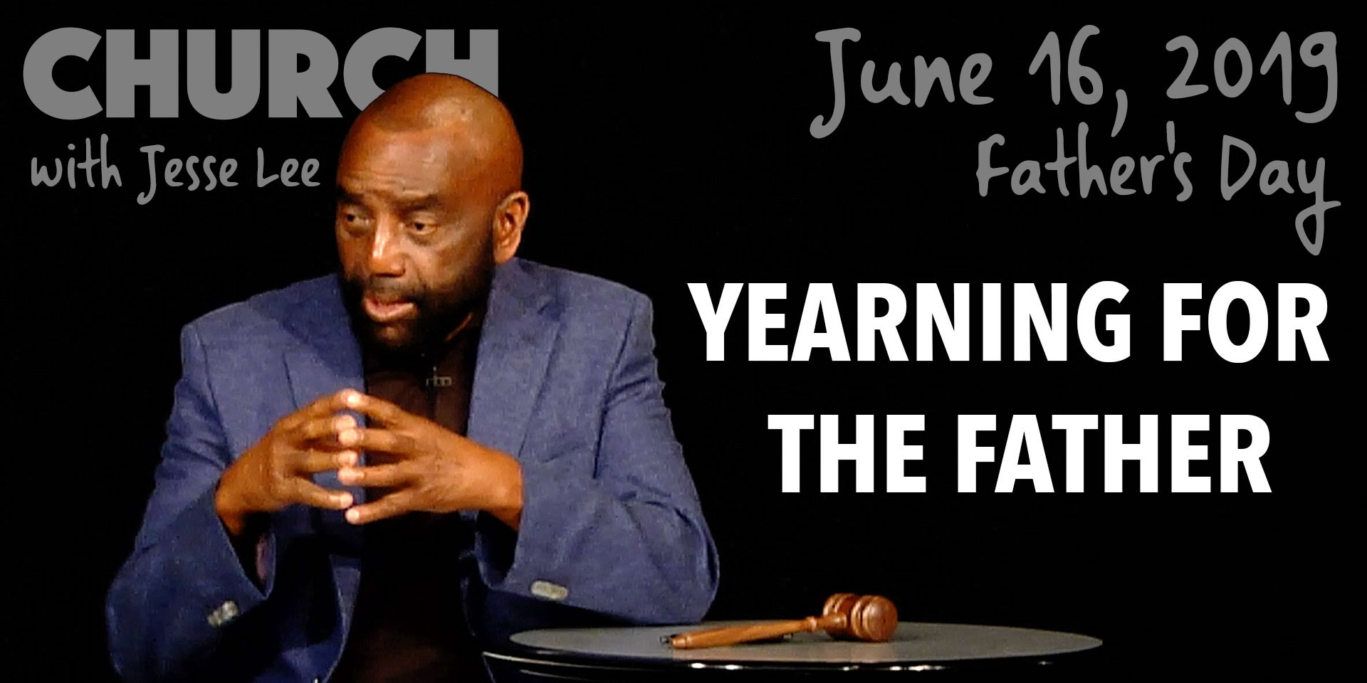 Yearning for the Father (Father's Day Church, June 16, 2019)