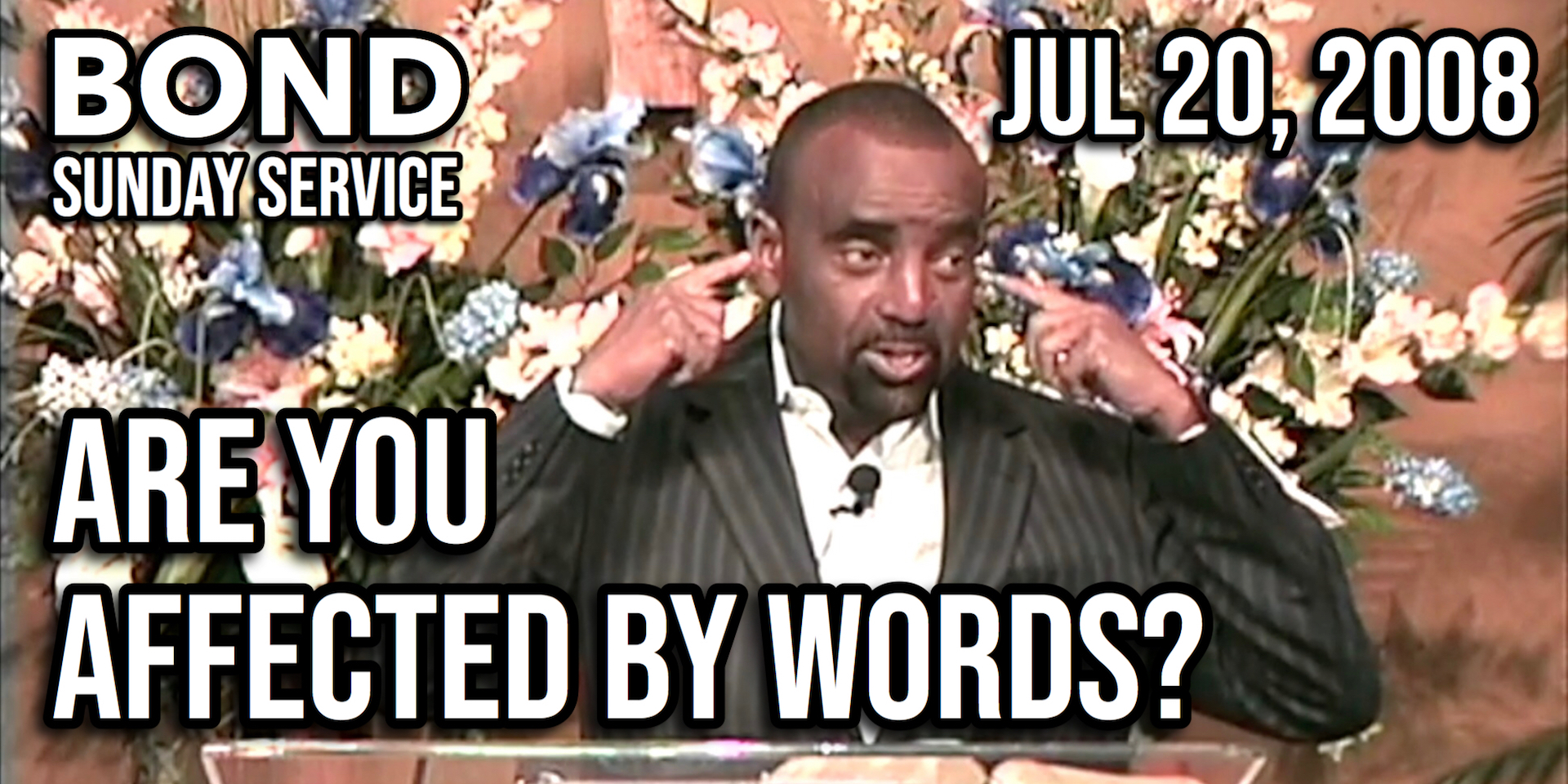 Are You Affected by Words? (Sunday Service, July 20, 2008)