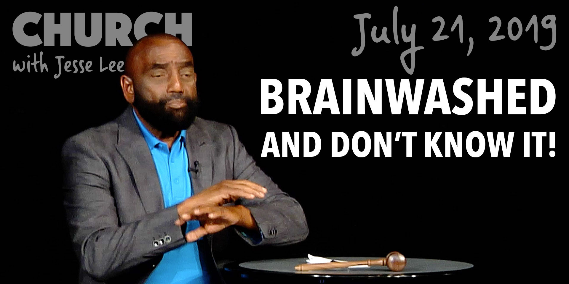 You Could Be Brainwashed and Not Know It! (Church July 21, 2019)