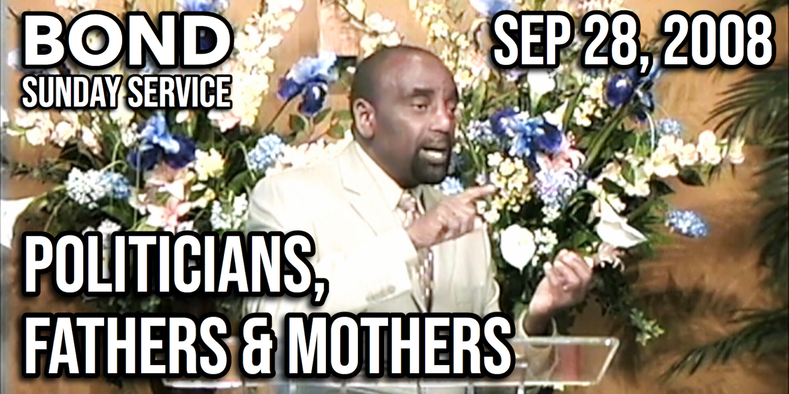 Politicians, Fathers & Mothers (Sunday Service, Sep 28, 2008)