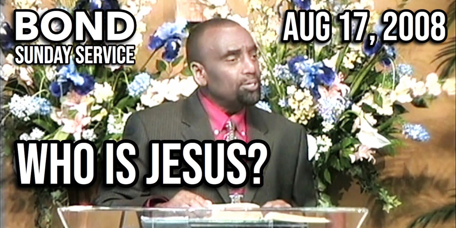 Who Is Jesus? (Sunday Service, Aug 17, 2008)