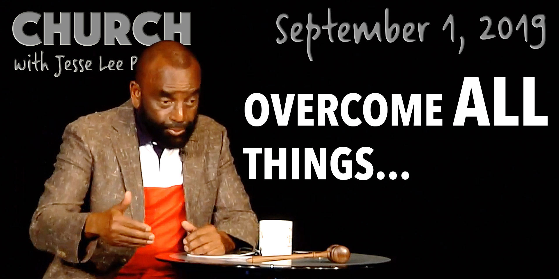 Overcome All Things... (Church, Sept 1, 2019)
