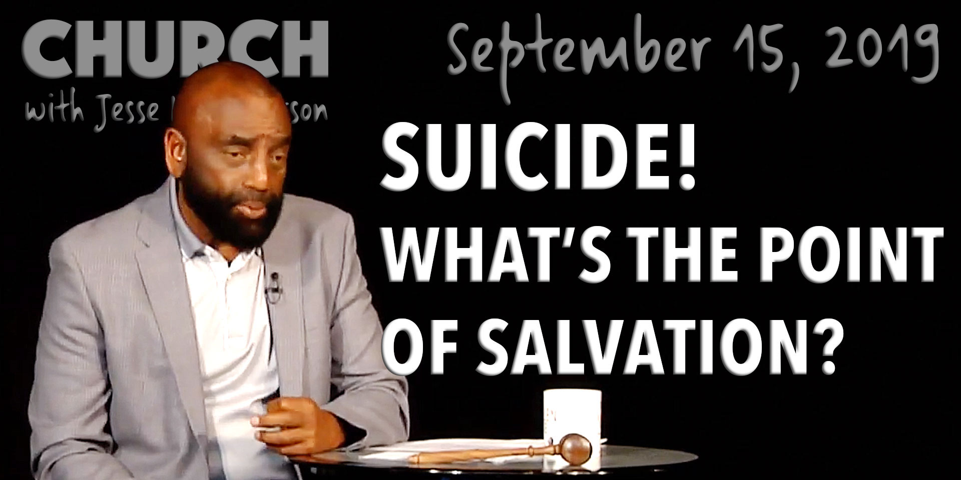 Suicide! What's the Point of Salvation? (Church 9/15/19)