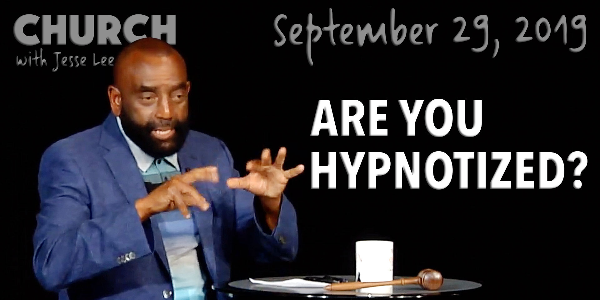 Are You Hypnotized? (Church, Sept 29, 2019)