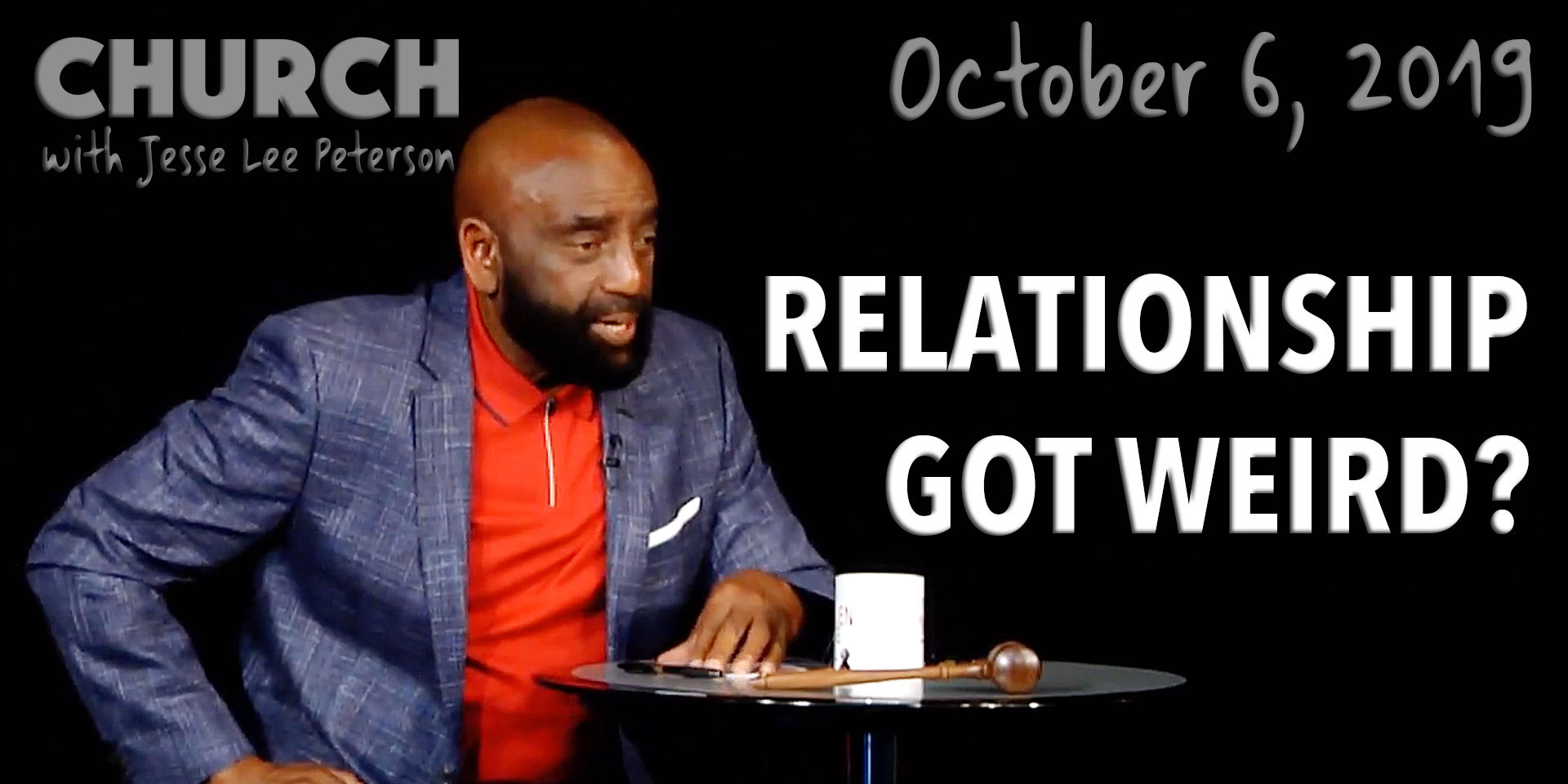 Relationship Got Weird? (Church, Oct 6, 2019)