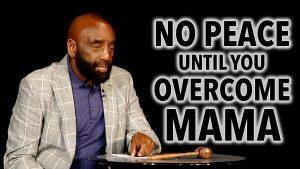 No Peace Until You Overcome Mama (Church Clip)