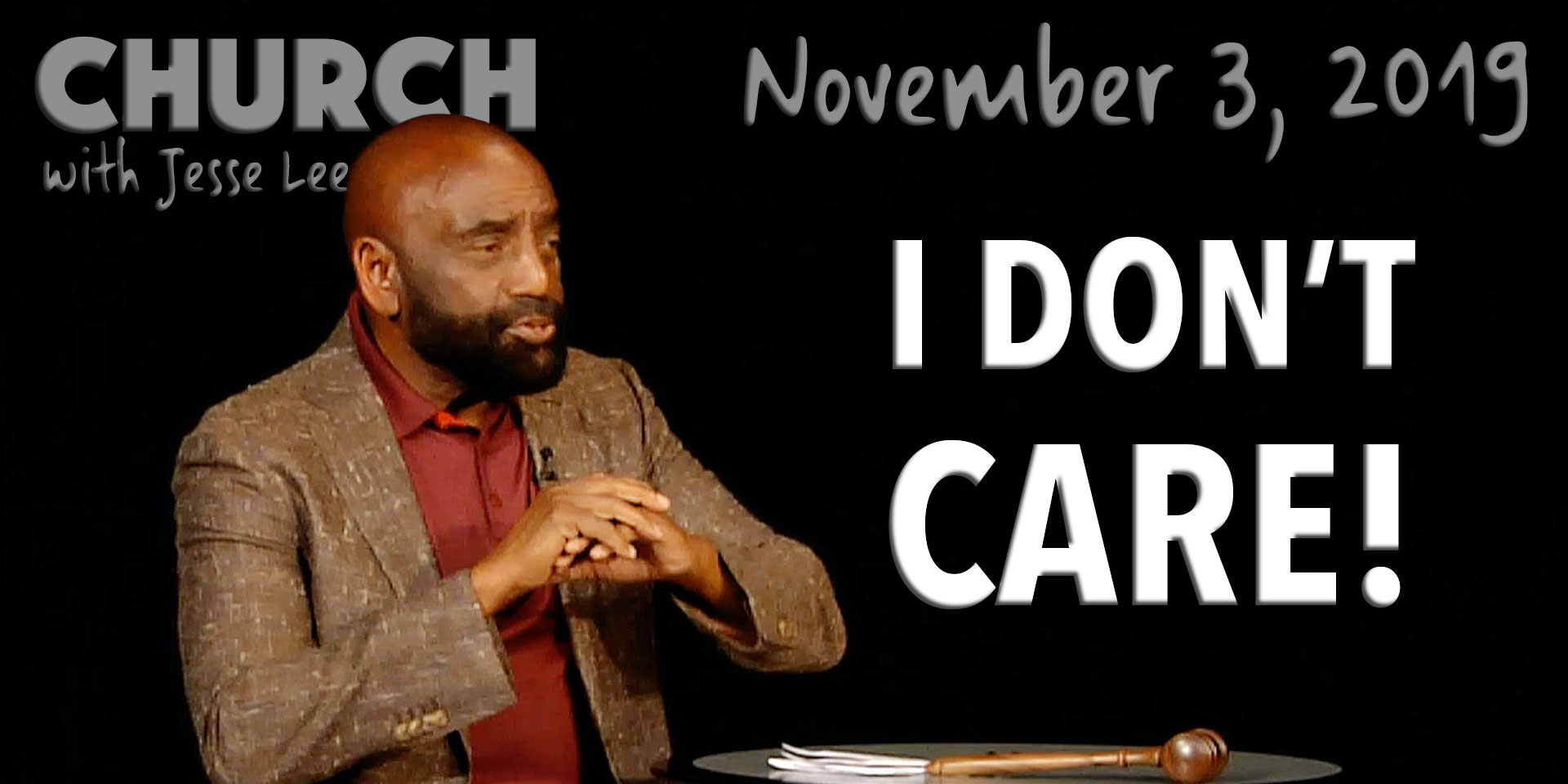 I Don't Care! (Church, Nov 3, 2019)