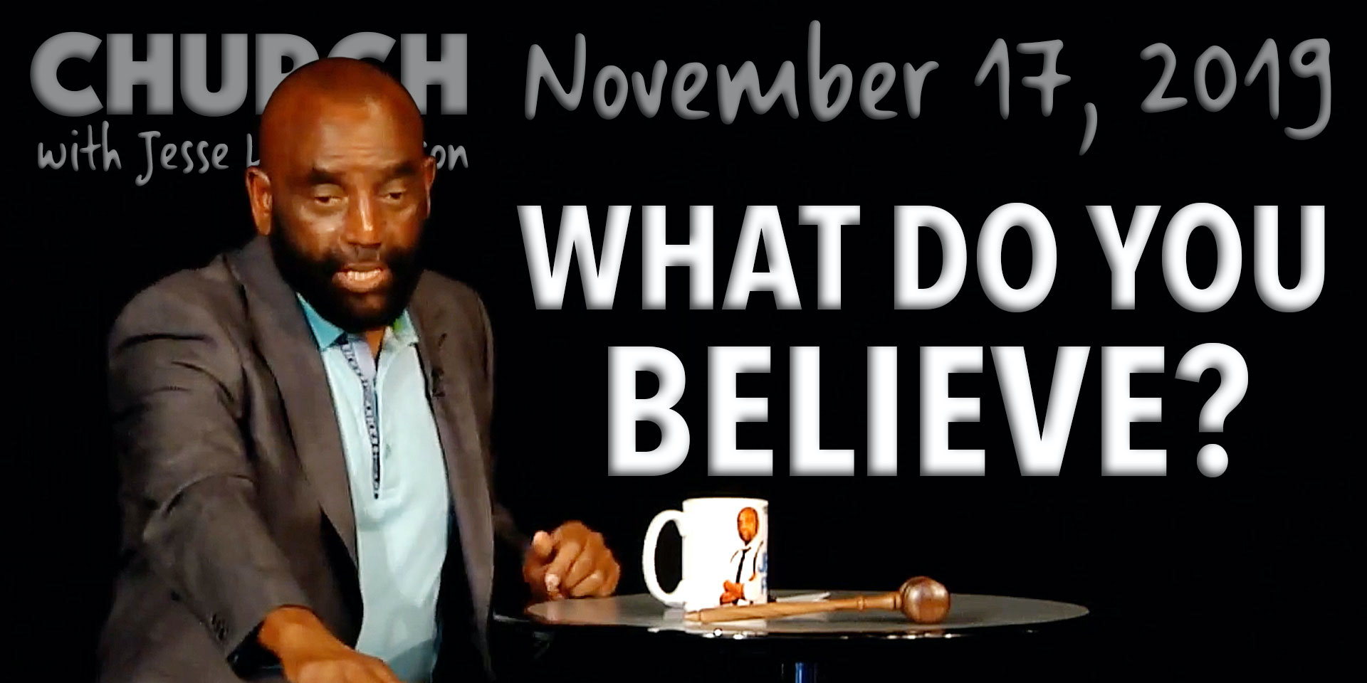 What Do You Believe? (Church 11/17/19)