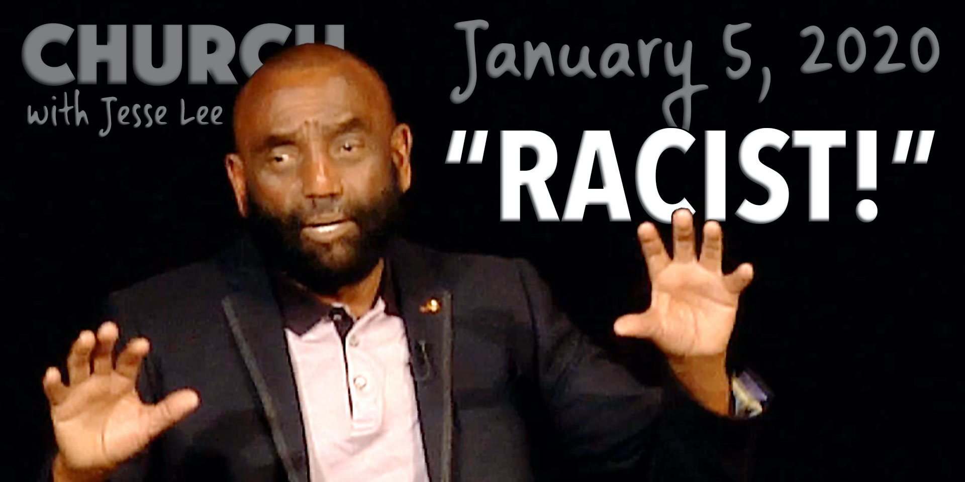 """Racist!"" (Church, Jan 5, 2020)"