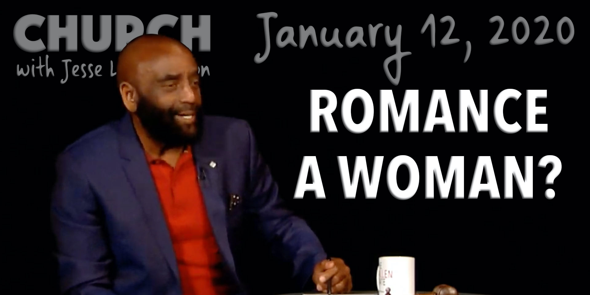 Romance a Woman? (Church 1/12/20)