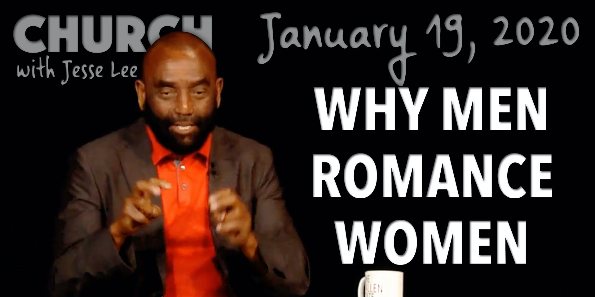Why Men Romance Women (Church 1/19/20)