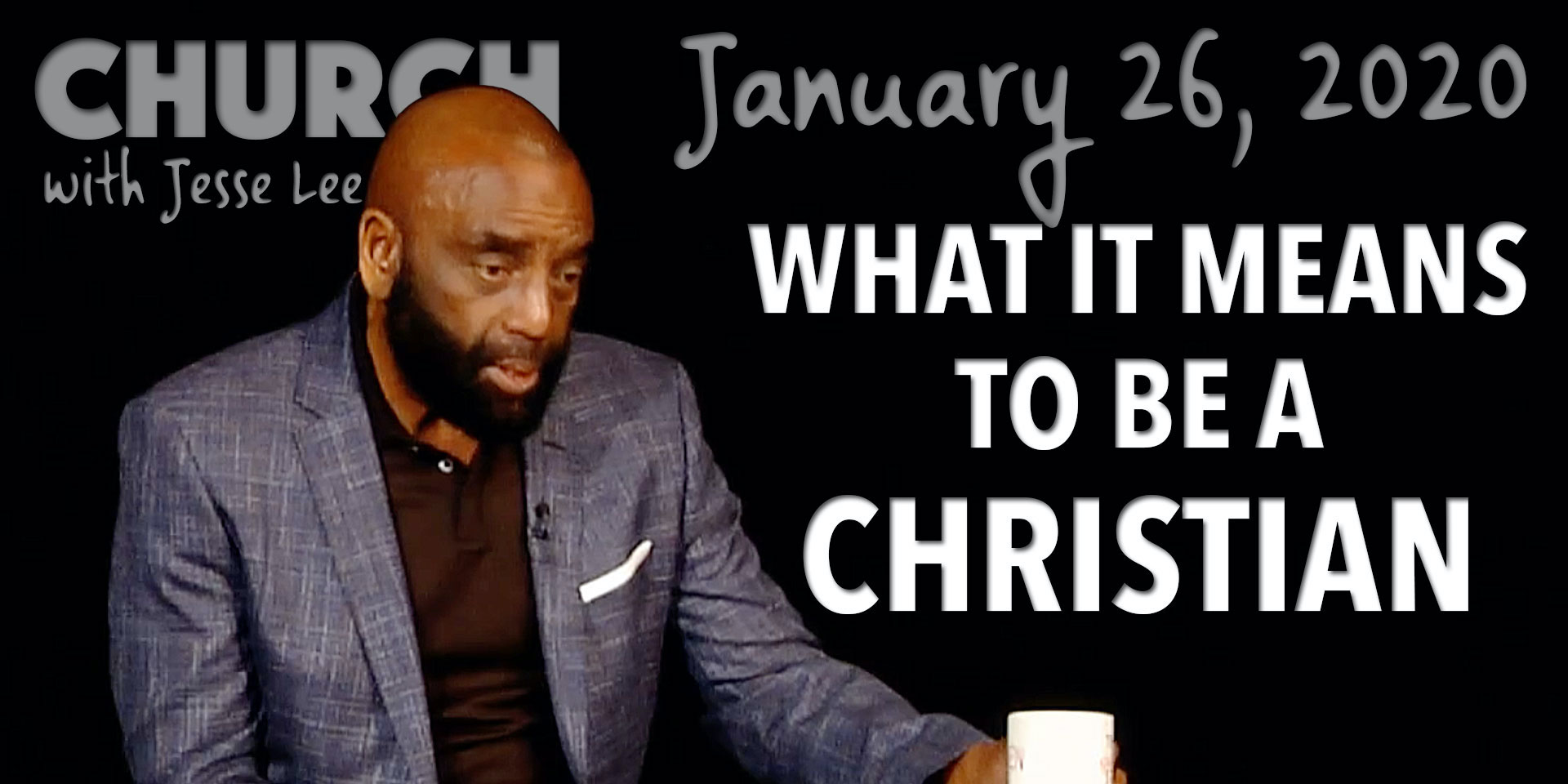 What It Means to Be a Christian (Church 1/26/20)