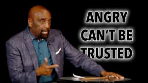 Angry People Can't Be Trusted (Church 2/23/20)