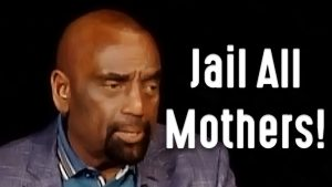 Jail All Mothers! (Church 2/23/20)