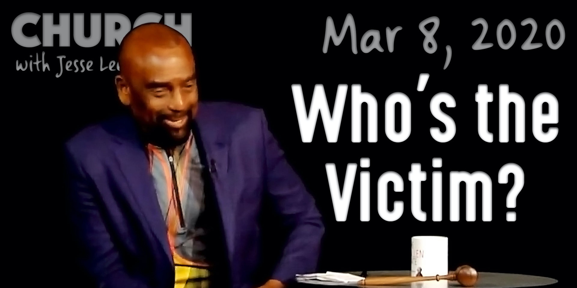 Who's the Victim? (Church 3/8/20)