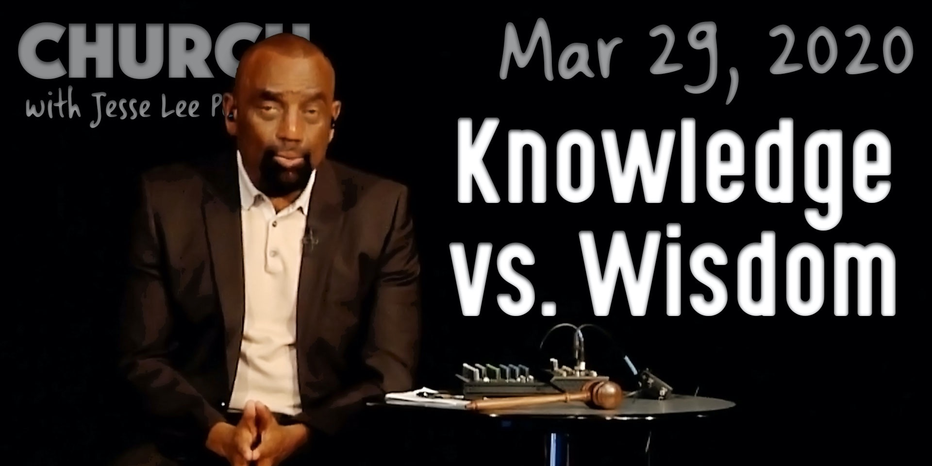 Knowledge vs. Wisdom (Church 3/29/20)