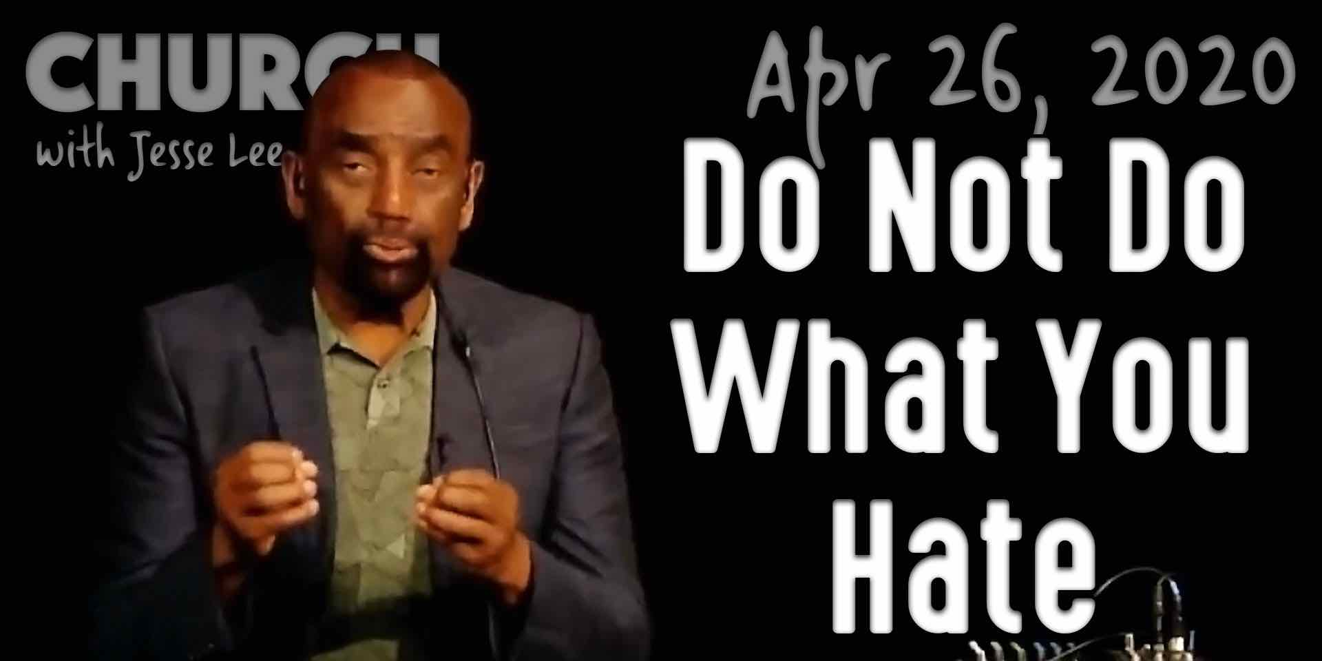 Do Not Do What You Hate (Church 4/26/20)