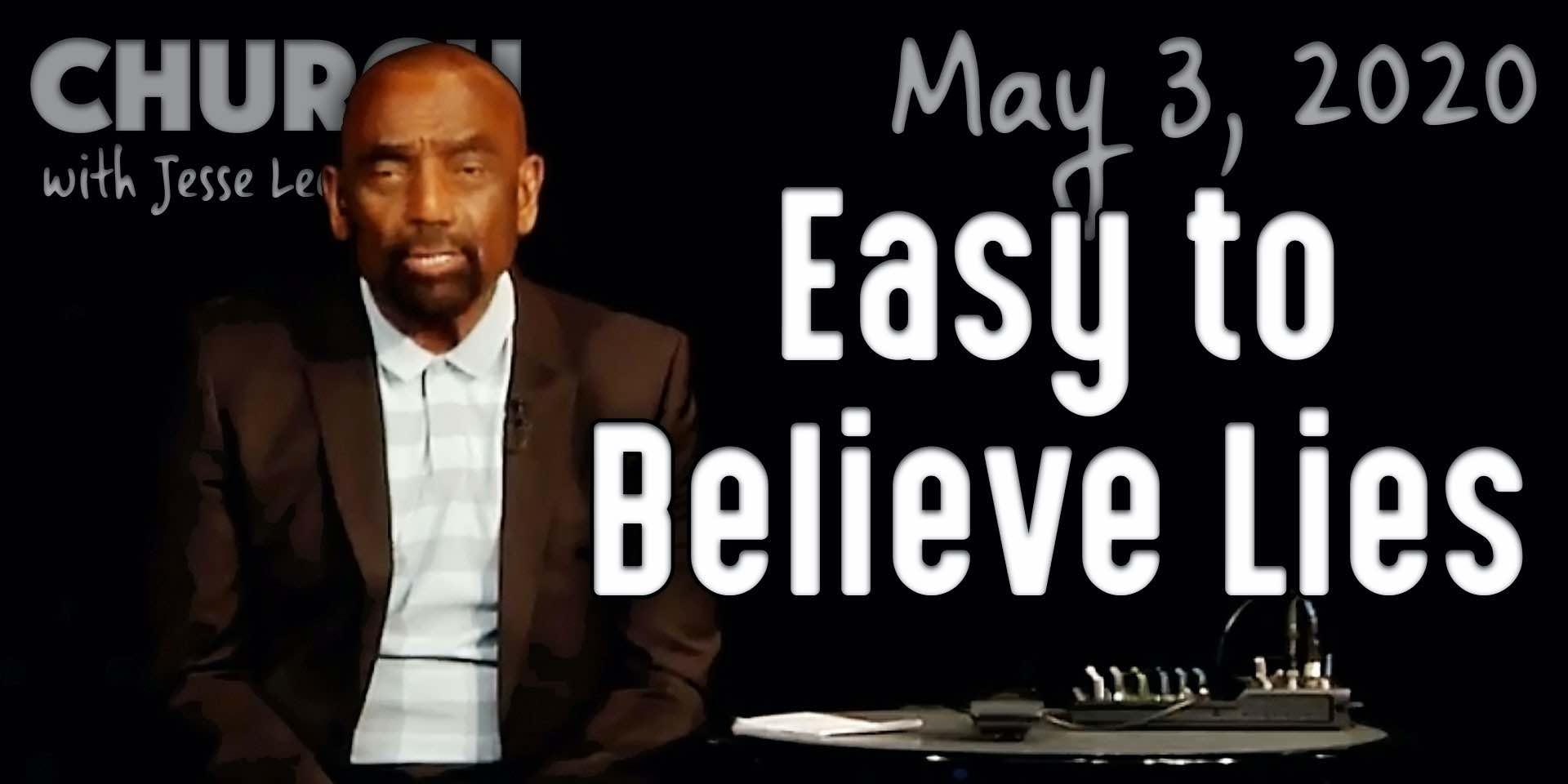 Easy to Believe Lies (Church 5/3/20)