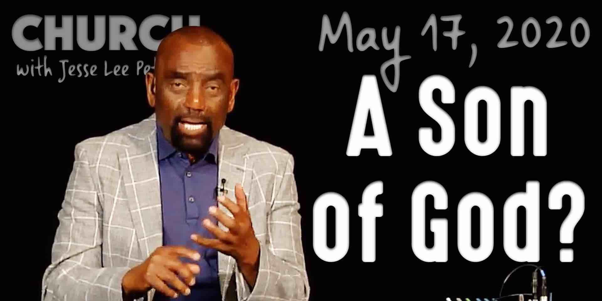 A Son of God? (Church 5/17/20)
